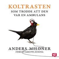 Koltrasten som trodde att den var en ambulans - Anders Mildner