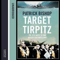 Target Tirpitz - Patrick Bishop