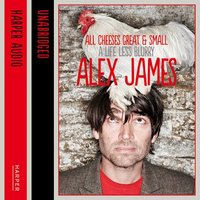 All Cheeses Great and Small - Alex James