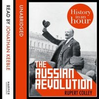 The Russian Revolution: History in an Hour - Rupert Colley