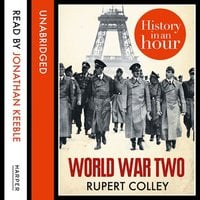 World War Two: History in an Hour - Rupert Colley