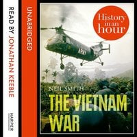 The Vietnam War: History in an Hour - Neil Smith