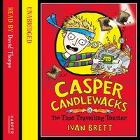 Casper Candlewacks in the Time Travelling Toaster - Ivan Brett