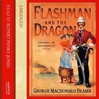 Flashman and the Dragon - George MacDonald Fraser