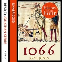 1066: History in an Hour - Kaye Jones