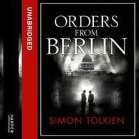 Orders from Berlin - Simon Tolkien