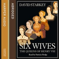 Six Wives - The Queens of Henry VIII - David Starkey
