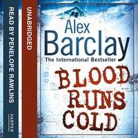 Blood Runs Cold - Alex Barclay