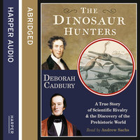 The Dinosaur Hunters - Deborah Cadbury