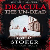 Dracula: The Un-Dead - Dacre Stoker, Ian Holt