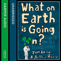 What on Earth is Going On? - Arthur House, Tom Baird