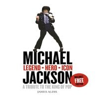 Michael Jackson – Legend, Hero, Icon - James Aldis