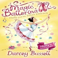 Holly and the Silver Unicorn - Darcey Bussell