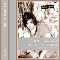 Threepenny Memoir – The Lives of a Libertine: The Lives of a Libertine - Carl Barat
