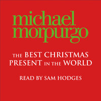 The Best Christmas Present in the World - Michael Morpurgo