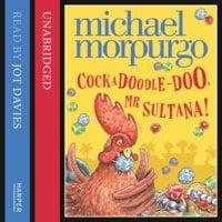 Cockadoodle Doo Mr Sultana - Michael Morpurgo