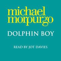 Dolphin Boy - Michael Morpurgo