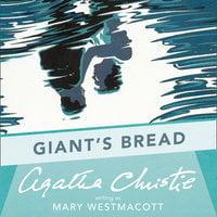 Giant's Bread - Agatha Christie