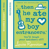 '… then he ate my boy entrancers.' - Louise Rennison