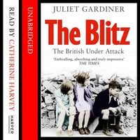 The Blitz - The British Under Attack - Juliet Gardiner