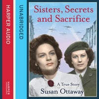 Sisters, Secrets and Sacrifice: The True Story of WWII Special Agents Eileen and Jacqueline Nearne - Susan Ottaway