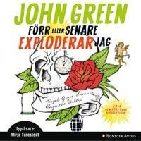 Förr eller senare exploderar jag - John Green