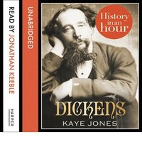Dickens: History in an Hour - Kaye Jones
