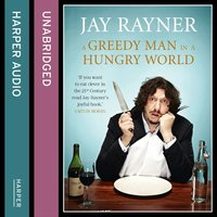 A Greedy Man in a Hungry World - Jay Rayner