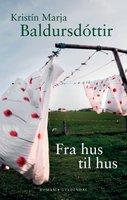 Fra hus til hus - Kristín Marja Baldursdóttir