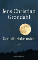 Den sibiriske måne – Essays - Jens Christian Grøndahl