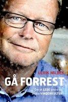 Gå forrest - om at lede andre og skabe vinderkultur - Ulrik Wilbek