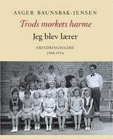 Trods mørkets harme - jeg blev lærer - Asger Baunsbak-Jensen