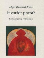 Hvorfor præst - Erindringer og refleksioner - Asger Baunsbak-Jensen