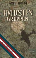 Hvidsten gruppen - den autentiske beretning fra 1945 med helt nyt materiale - Axel Holm