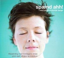 Spænd ahh! - med psykomotorisk terapi - Ole Henning Sørensen,Birgit Dines,Ea Suzanna Akasha