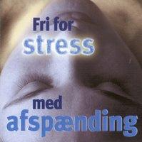 Fri for stress - med afspænding - Bodil Hjorth, Linda Marquort Jørgensen, Rikke-Lise Andersson, Ole Sørensen