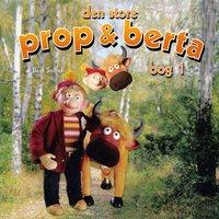 Den store Prop og Berta bog 1 - Bent Solhof