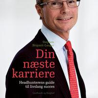 Din næste karriere - Headhunterens guide til livslang succes - Stephen Bruyant-Langer