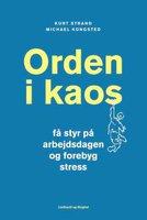 Orden i kaos - Få styr på arbejdsdagen og forebyg stress - Kurt Strand,Michael Kongsted