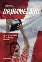 Drømmeland - sejren og sommeren der forandrede Danmark - Sebastian Stanbury,Martin Davidsen