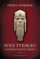 Sven Tveskæg bind 1 - Danernes sidste viking - Preben Mørkbak