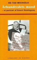 Århundredets mand - et portræt af Ernest Hemingway - Bo Tao Michaëlis