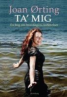 Ta' mig - en bog om hverdagens forførelser - Joan Ørting