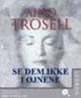 Se dem ikke i øjnene - Aino Trosell