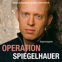 Operation Spiegelhauer - Anders Stahlschmidt, Morten Spiegelhauer