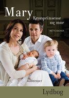 Mary - Kronprinsesse og mor - Mette Bacher