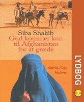 Gud kommer kun til Afghanistan for at græde - Siba Shakib