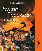 Svend Tveskæg - min konge - Kjeld V. Nielsen