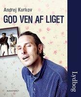 God ven af liget - Andrej Kurkov