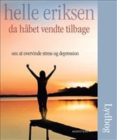 Da håbet vendte tilbage - Om at overvinde stress og depression - Helle Eriksen